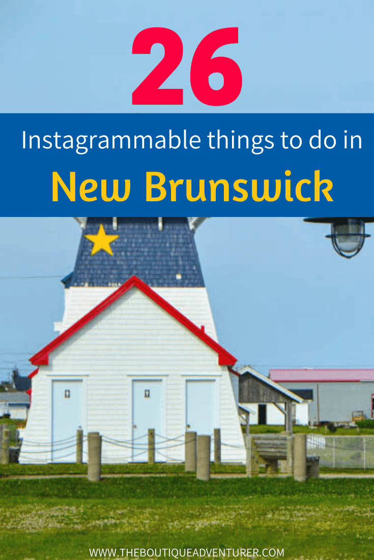 From the Acadian Peninsula to the length of the stunning Bay of Fundy and the world's highest tides, here are 26 Instagrammable things to do in New Brunswick Canada